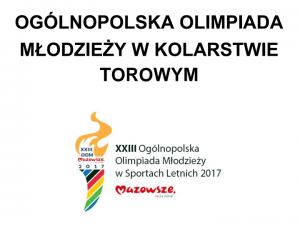 Za nami Ogólnopolska Olimpiada Młodzieży w Kolarstwie Torowym